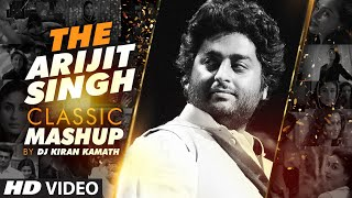the-arijit-singh-classic-mashup-dj-kiran-kamath-arijit-singh-songs-best-bollywood-mashup