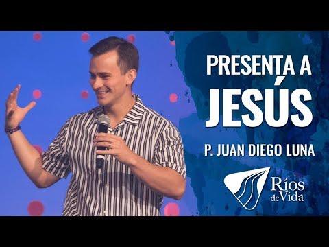 Pastor Juan Diego Luna - Presenta a Jesús