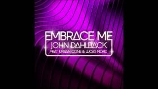 John Dahlback Feat Urban Cone & Lucas Nord - Embrace Me (Original Radio Edit)