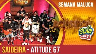Saideira - Atitude 67 (Semana Maluca 2018)