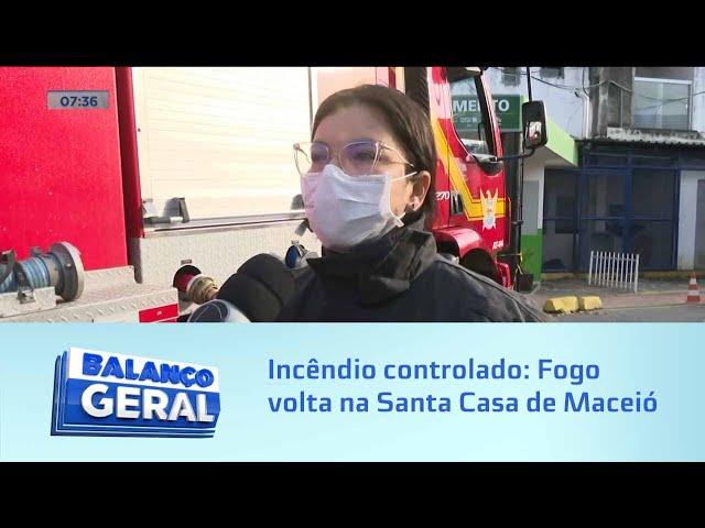 Incêndio controlado: Fogo volta na Santa Casa de Maceió