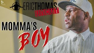 Eric Thomas | Momma's Boy ( Eric Thomas Motivation )