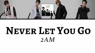 2AM - Never Let You Go | [Han/Rom/Eng Lyrics]