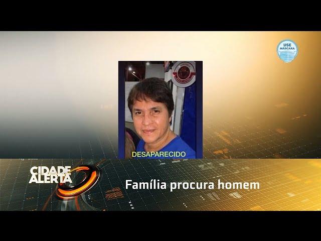 Família procura homem que desapareceu no bairro do São Jorge
