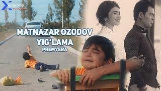 Matnazar Ozodov - Yig'lama | Матназар Оз...