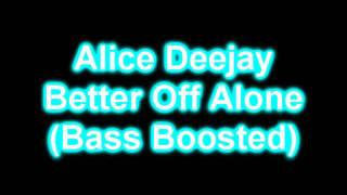 Alice Deejay - Better Off Alone (Bass Boosted)