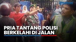 Seorang Pria Tantang Polisi Berkelahi di Jalan, Anggota TNI Sampai Turun Tangan