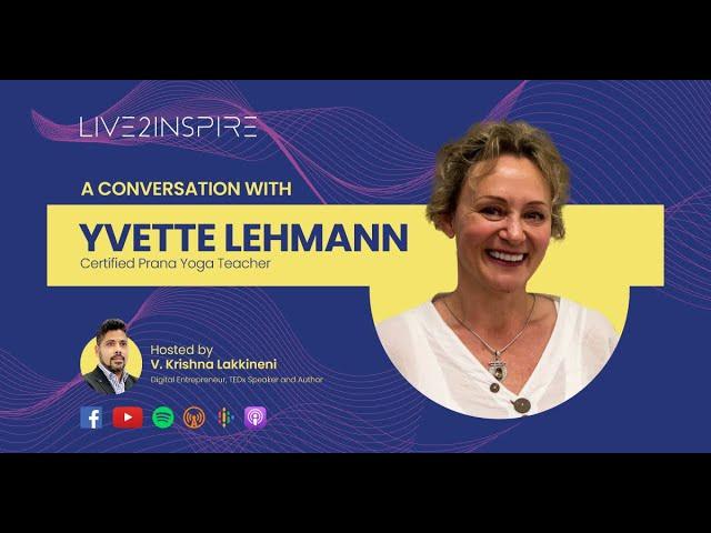 Live2Inspire S2E2 Yvette Lehmann, Yoga Alliance Certified Teacher, Life Coach With VK Lakkineni