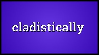Cladistically Meaning