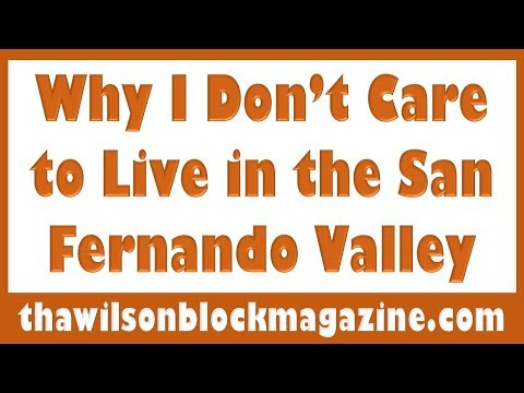 Why I Don't Care To Live In The San Fernando Valley