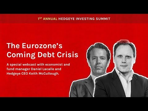 "Hedgeye Investing Summit ""The Eurozone's Coming Debt Crisis"" With Daniel Lacalle"