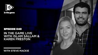 EP40: In The Game Live with Islam Sallam & Karen Preston