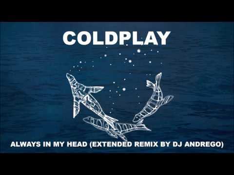 Coldplay - Always In My Head (Extended Remix By DJ Andrego)