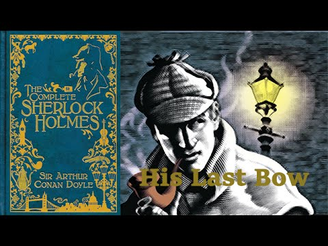 His Last Bow (Reminiscence of Sherlock Holmes) [Full Audiobook] by Sir Arthur Conan Doyle