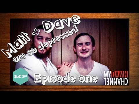 Matt & Dave Are So Depressed - Episode #1 - What to Depress When You're Depressing