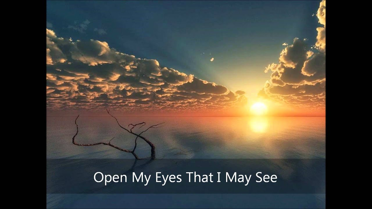 Open My Eyes That I May See Youtube