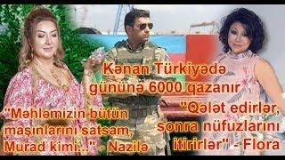 """""""Məhləmizin bütün maşınlarını satsam,  Murad kimi..."""" - Nazilə, Kənan Türkiyədə gününə 6000 qazanır"""