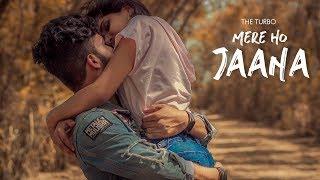 Mere Ho Jana - The Turbo | Latest Romantic Song 2019 | Camera Breakers