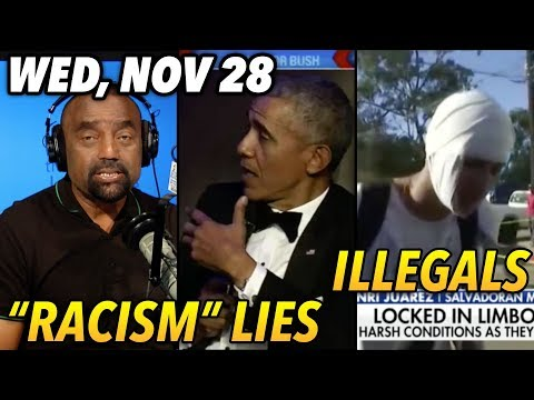Wed, Nov 28: 'Racism' a Tired Lie; Illegals Want In; Trans Kids in UK