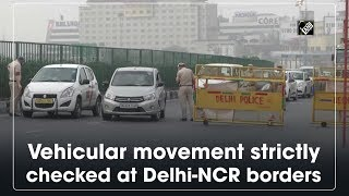 vehicular-movement-strictly-checked-delhi-ncr-borders