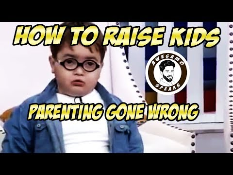 HOW TO RAISE KIDS ( PARENTING GONE WRONG )   AWESAMO SPEAKS