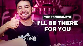 I'LL BE THERE FOR YOU - The Rembrandts (aula completa) | Como tocar no violão