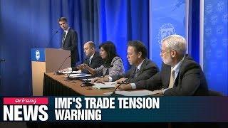 Rising trade war risk weighing on global economy: IMF