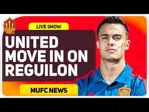 United Tracking Reguilon! Man Utd Transfer News