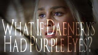 What if Daenerys had Purple eyes?