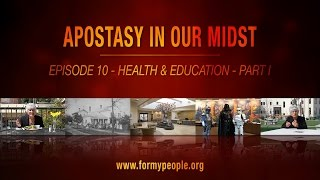 Apostasy in Our Midst - Episode 10 - Health & Education - Part I