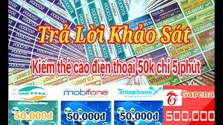 Kiếm thẻ cào điện thoại 50k chỉ mất 5 phút|Trả lời khảo sát kiếm tiền nhah