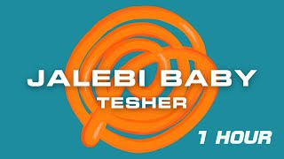 Tesher  - Jalebi Baby  (1 hour loop)