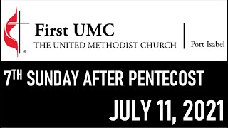 FUMC Port Isabel In-Person Worship Service - July 11, 2021 at 8:30am (7th Sunday after Pentecost)