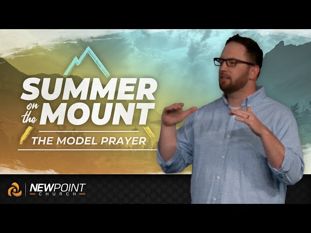 the Model Prayer | Summer on the Mount [ New Point Church ]