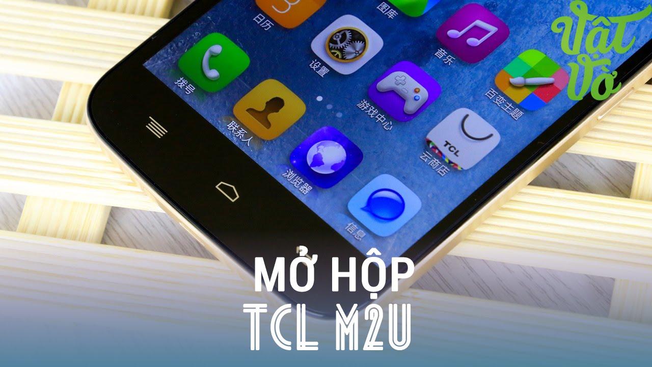 Vật Vờ – Mở hộp TCL M2U: Meditek 6752, 2GB RAM, Pin 3500mAh