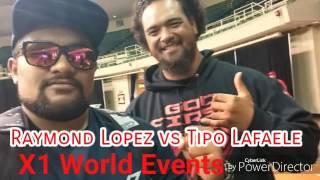 Raymond Lopez Vs Tipo Lafaele X1