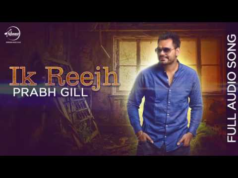 Ik Reejh Full Audio Prabh Gill Punjabi Romantic Song