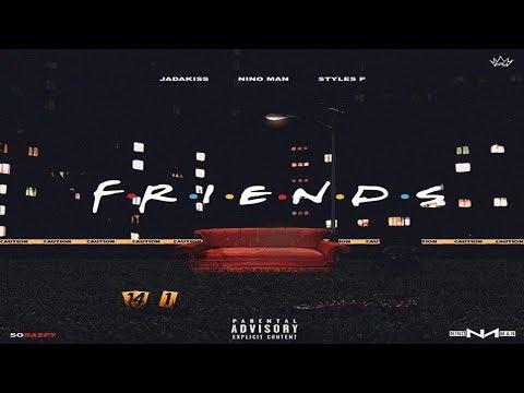 Jadakiss x Styles P x Nino Man - Friends (2017 New CDQ) @TheRealKiss @therealstylesp @IMNINOMAN