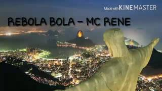 Video REBOLA BOLA - MC RENE download MP3, 3GP, MP4, WEBM, AVI, FLV Juli 2018