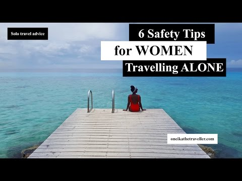 6 Safety Tips for Women Traveling Alone | SOLO TRAVEL ADVICE