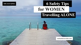 6 Safety Tips for Women Traveling Alone | SOLO TRAVEL TIPS + ADVICE