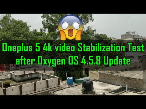 😱😱OnePlus 5 4k Video Stablisation Test after Oxygen OS 4.5.8 Update : Improved  ?