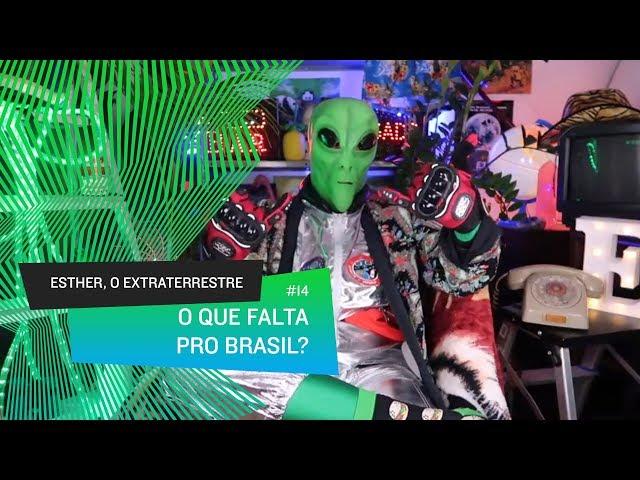 Esther, o Extraterrestre - O que falta pro Brasil #14