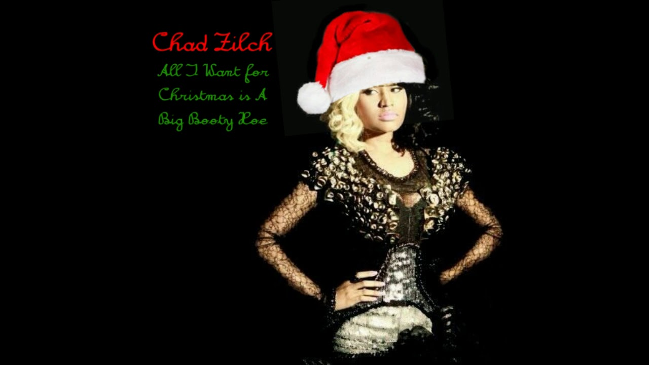 Chad Zilch All I Want For Christmas Is A Big Booty Hoe This Is Ho Ho Horrible