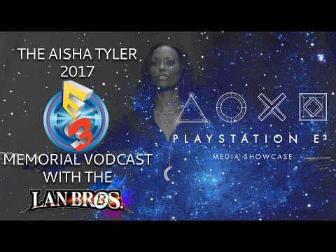 """Playstation: """"The Experience"""": The Aisha Tyler 2017 E3 Memorial Vodcast with The LAN Bros"""