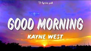 Kanye West - Good Morning (Lyrics)