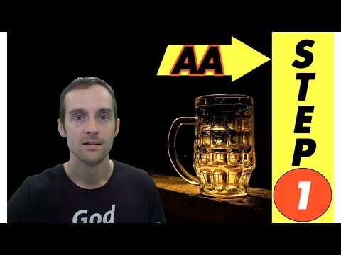 AA Step 1! Powerlessness Over Alcohol and Unmanageable Life in Alcoholics Anonymous