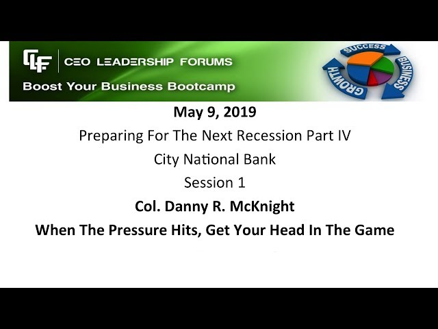 2019 05 09 CEO Leadership Forums - Preparing for the Next Recession - Session 01 Colonel McKnight