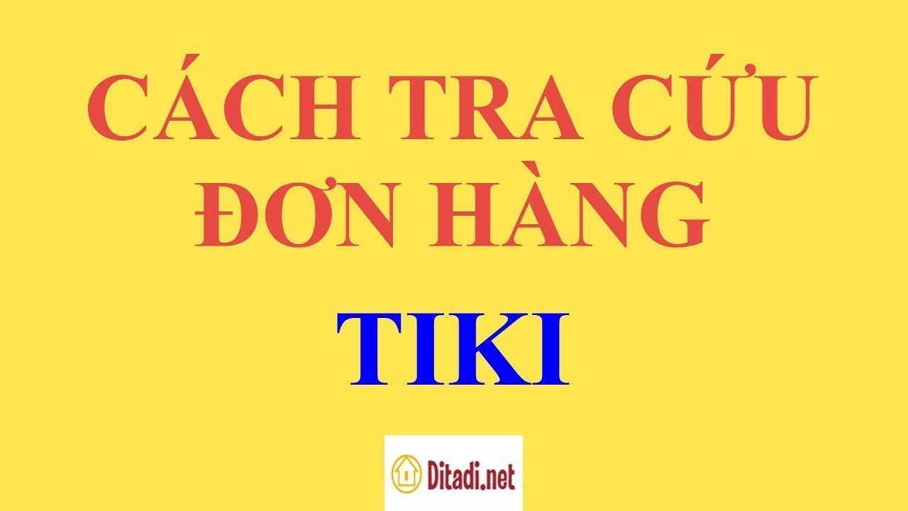 [Hướng dẫn] Cách theo dõi đơn hàng trên Tiki bằng điện thoại – Ditadi.net