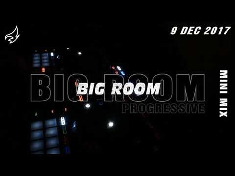 Big Room - Progressive Mini Mix 9-DEC-2017